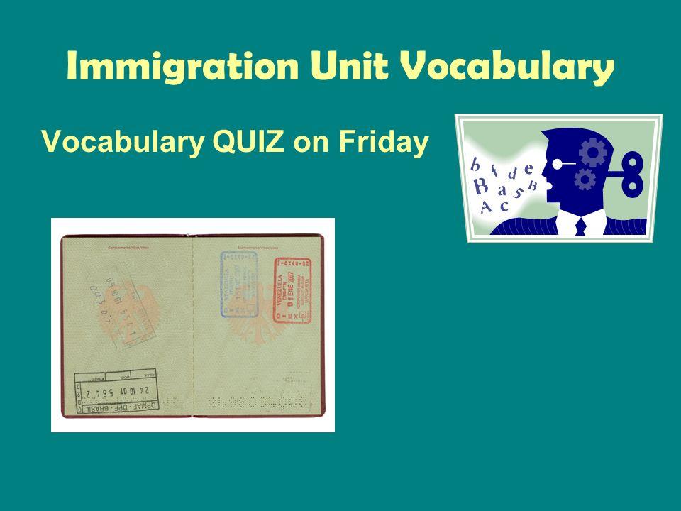Immigration Unit Vocabulary Vocabulary QUIZ on Friday