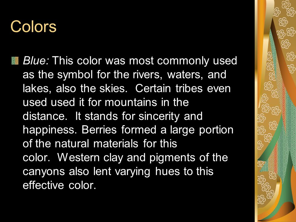 Colors Blue: This color was most commonly used as the symbol for the rivers, waters, and lakes, also the skies. Certain tribes even used used it for m