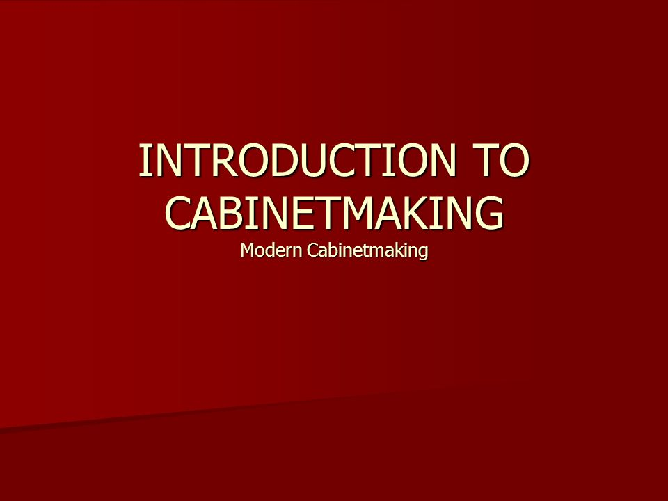 INTRODUCTION TO CABINETMAKING Modern Cabinetmaking