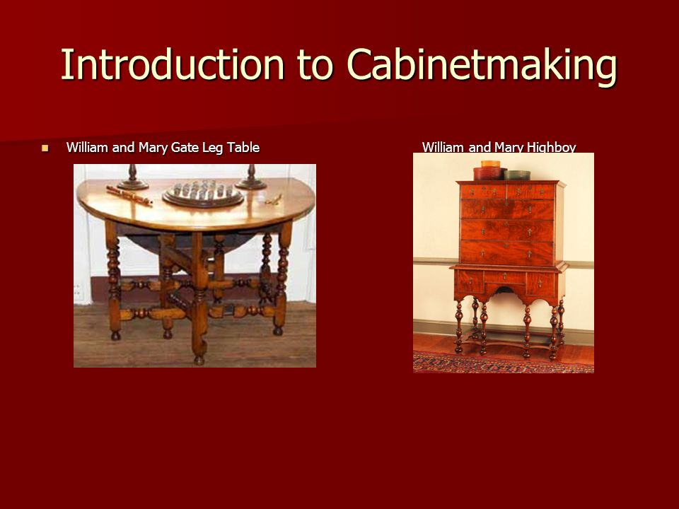 Introduction to Cabinetmaking William and Mary Gate Leg Table William and Mary Highboy William and Mary Gate Leg Table William and Mary Highboy