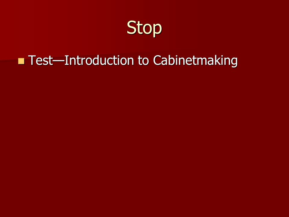 Stop TestIntroduction to Cabinetmaking TestIntroduction to Cabinetmaking