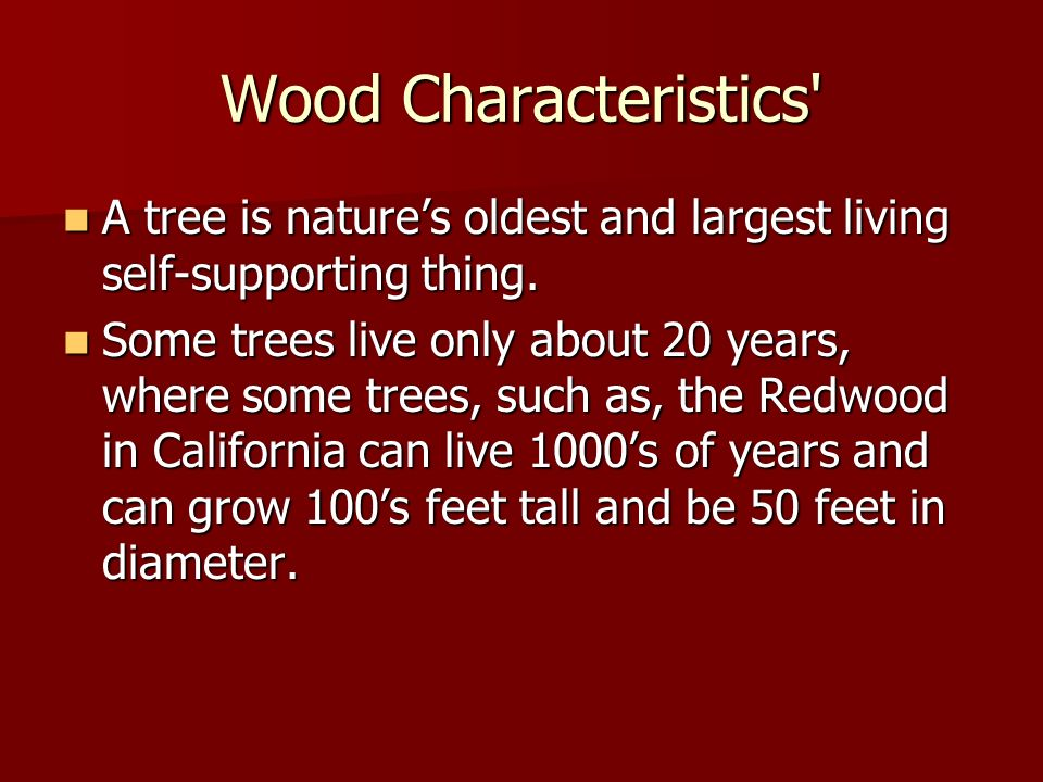 Wood Characteristics' A tree is natures oldest and largest living self-supporting thing. A tree is natures oldest and largest living self-supporting t