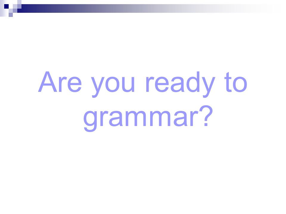 Are you ready to grammar?