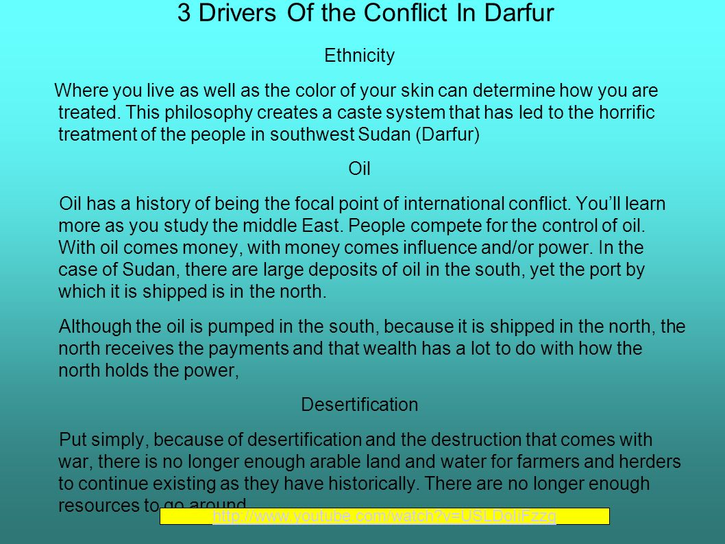 3 Drivers Of the Conflict In Darfur Ethnicity Where you live as well as the color of your skin can determine how you are treated.