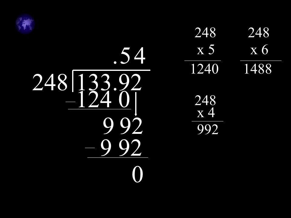 248133.92. 248 x 5 1240 248 x 6 1488 5 124 0 992 248 x 4 992 4 0