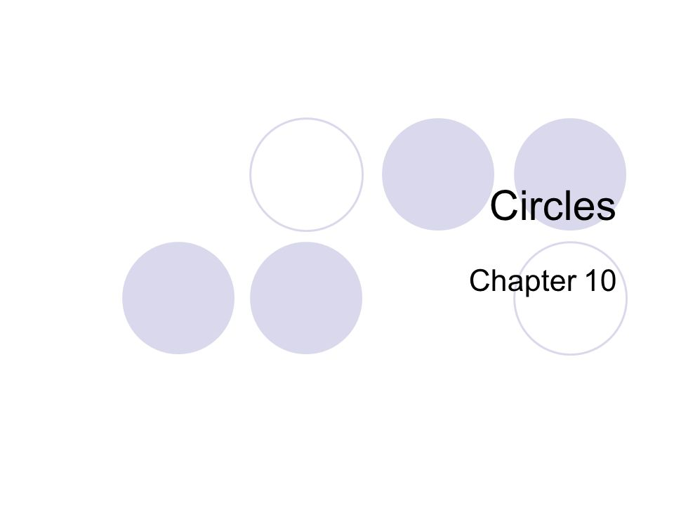 10.1 Tangents to Circles Circle: the set of all points in a plane that are equidistant from a given point.