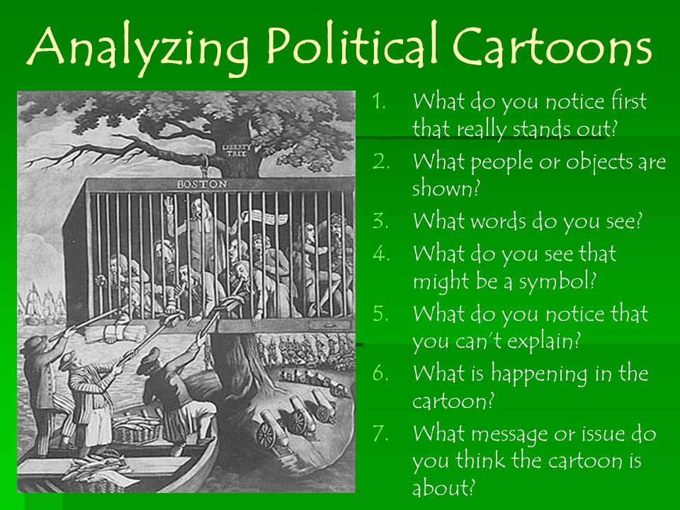 Analyzing Political Cartoons 1. 1.What do you notice first that really stands out? 2. 2.What people or objects are shown? 3. 3.What words do you see?