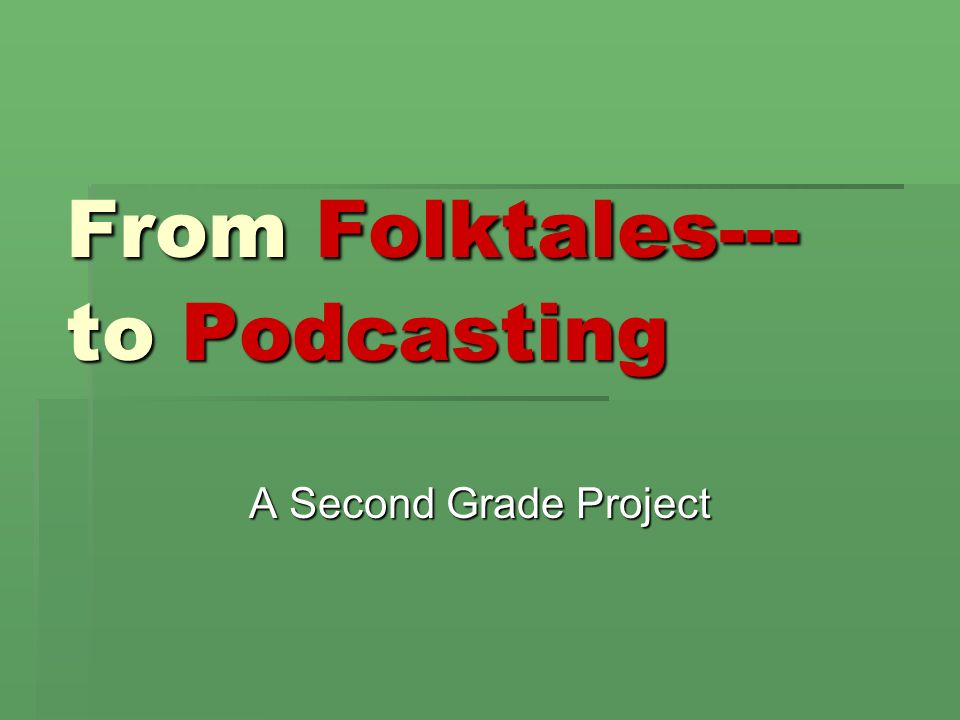 From Folktales--- to Podcasting A Second Grade Project