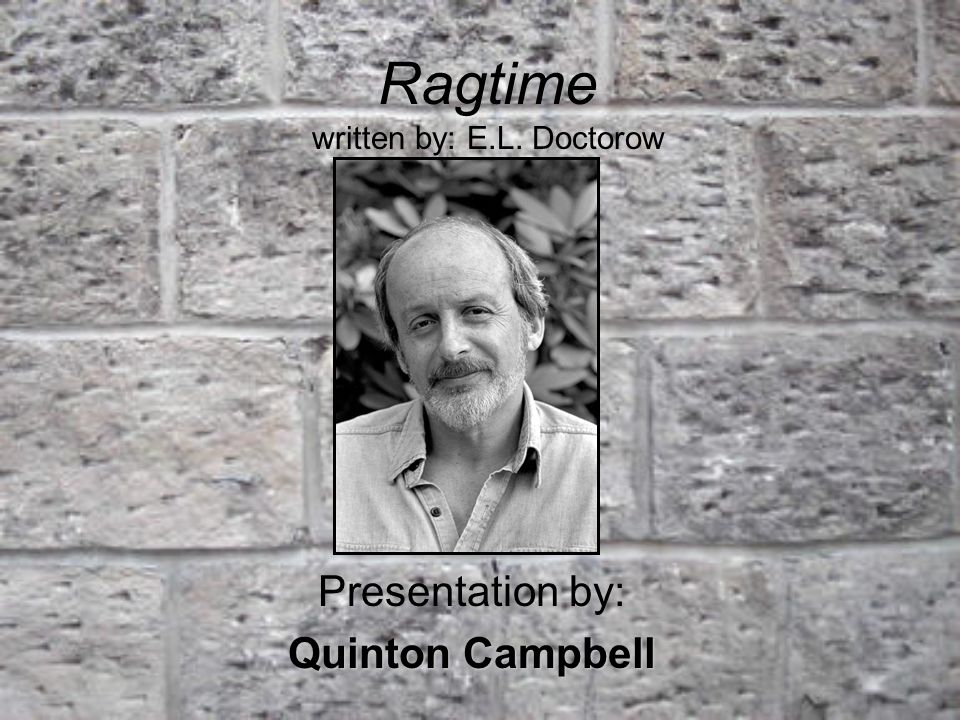 Ragtime written by: E.L. Doctorow Presentation by: Quinton Campbell