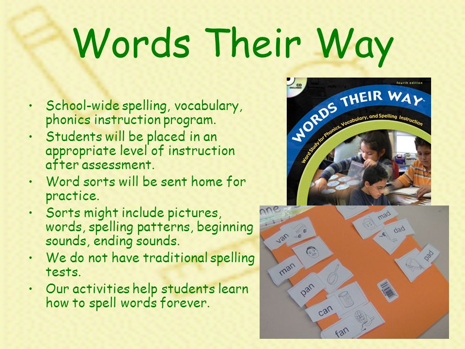 Words Their Way School-wide spelling, vocabulary, phonics instruction program.