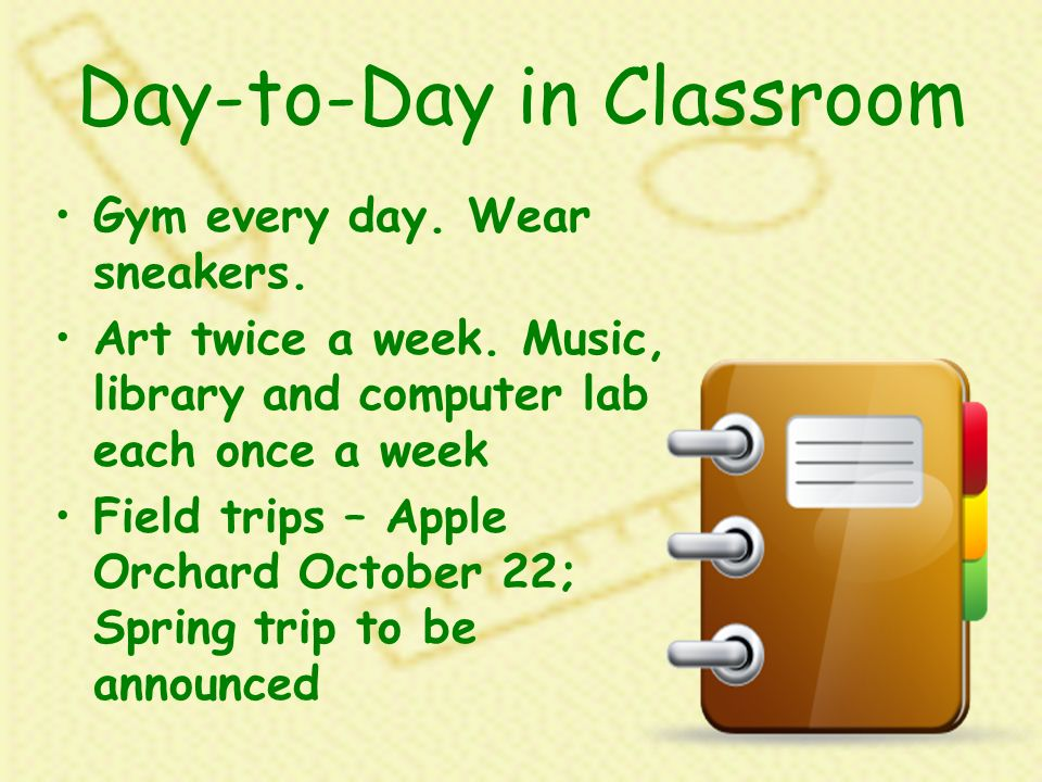Day-to-Day in Classroom Gym every day. Wear sneakers.