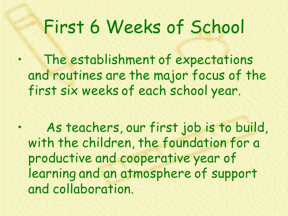 First 6 Weeks of School The establishment of expectations and routines are the major focus of the first six weeks of each school year.