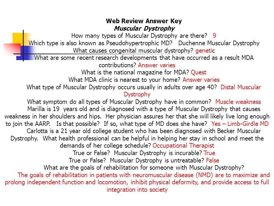 Web Review Answer Key Muscular Dystrophy How many types of Muscular Dystrophy are there? 9 Which type is also known as Pseudohypertrophic MD? Duchenne