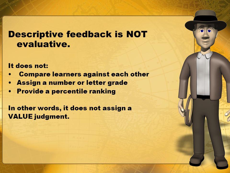Descriptive feedback is NOT evaluative.
