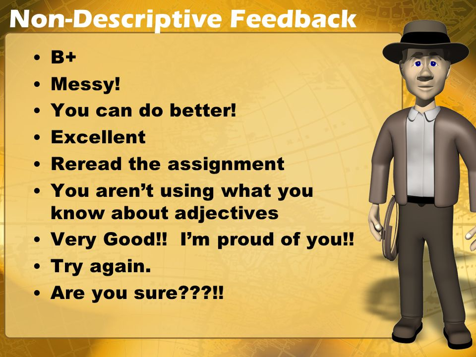 Non-Descriptive Feedback B+ Messy! You can do better! Excellent Reread the assignment You arent using what you know about adjectives Very Good!! Im pr