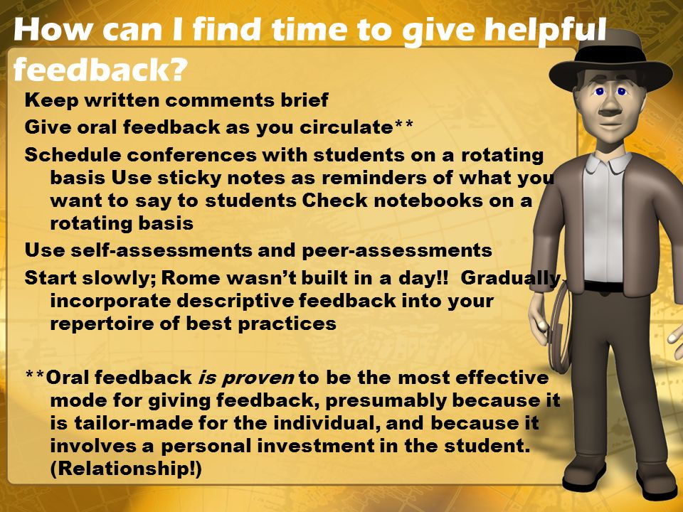 How can I find time to give helpful feedback? Keep written comments brief Give oral feedback as you circulate** Schedule conferences with students on