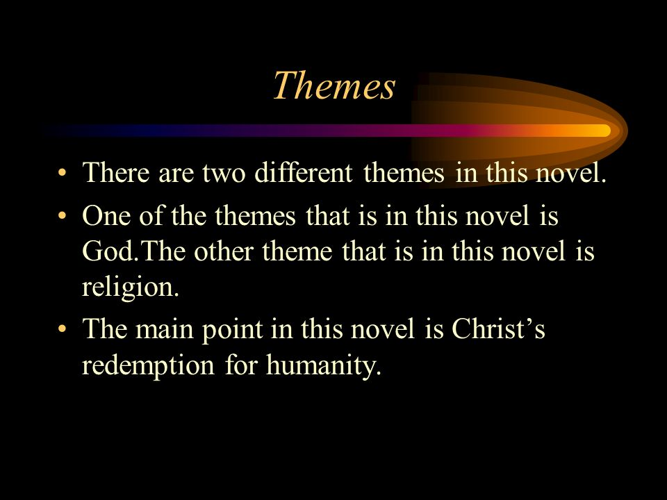 Themes There are two different themes in this novel.