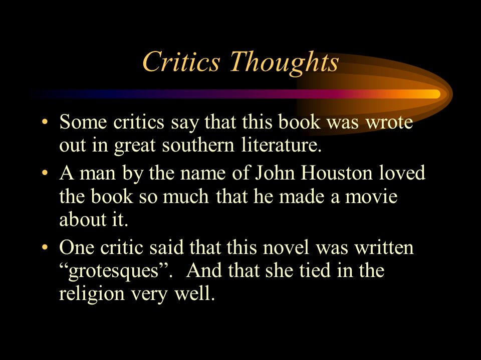 Critics Thoughts Some critics say that this book was wrote out in great southern literature.