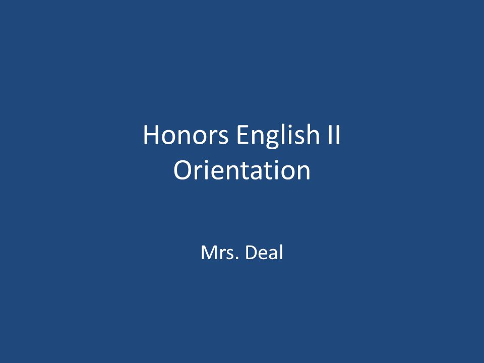 Honors English II Orientation Mrs. Deal