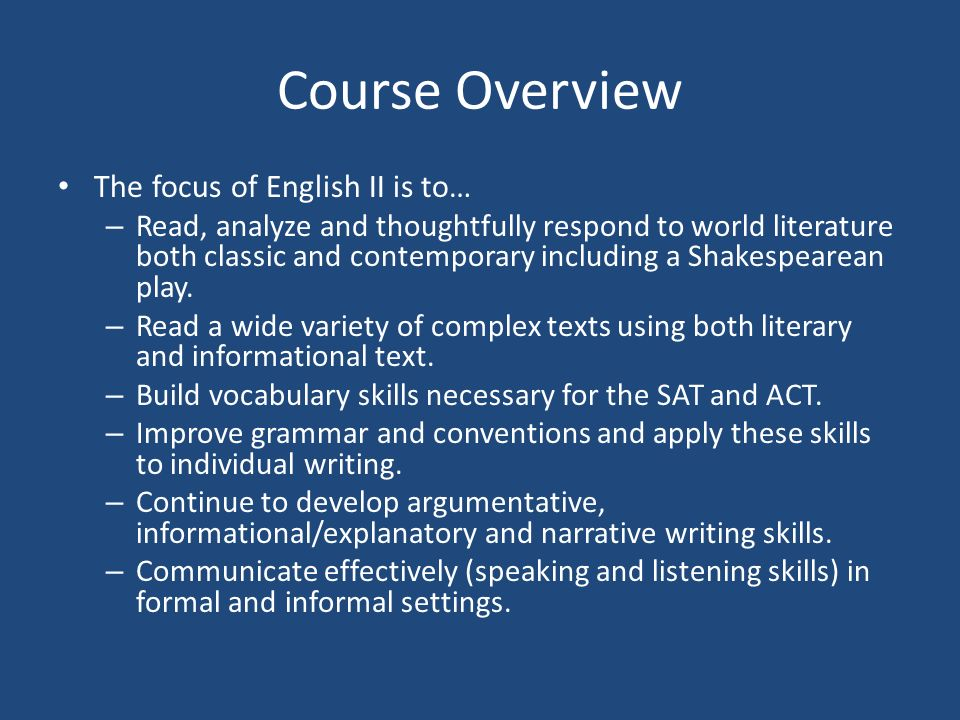 Course Overview The focus of English II is to… – Read, analyze and thoughtfully respond to world literature both classic and contemporary including a