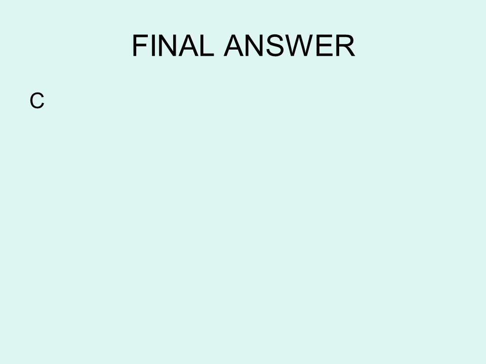 FINAL ANSWER C