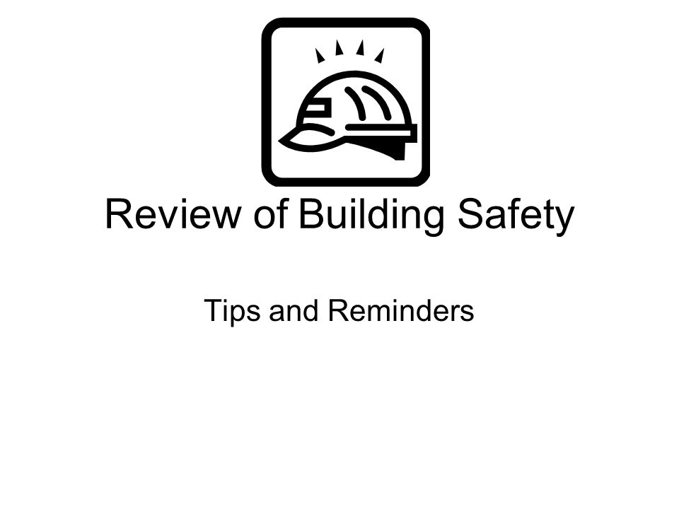 Review of Building Safety Tips and Reminders