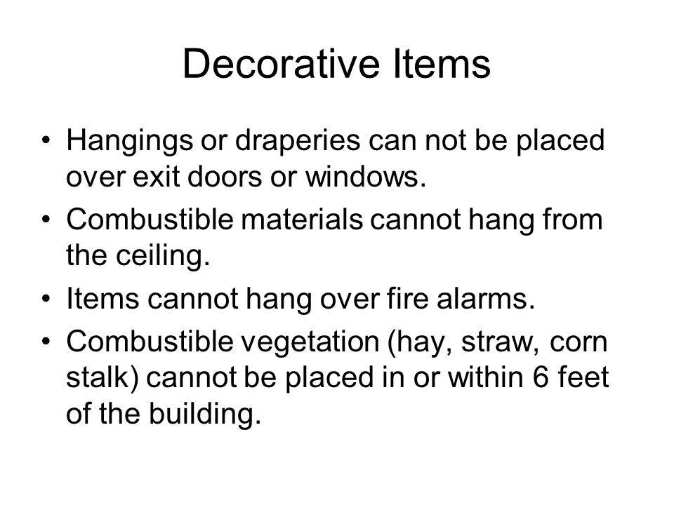Decorative Items Hangings or draperies can not be placed over exit doors or windows.