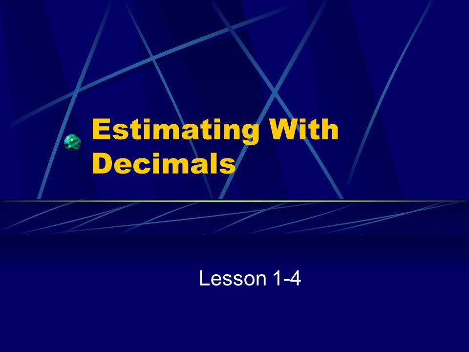 Estimating With Decimals Lesson 1-4