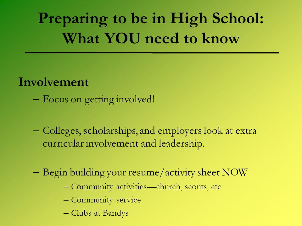 Preparing to be in High School: What YOU need to know Involvement – Focus on getting involved.