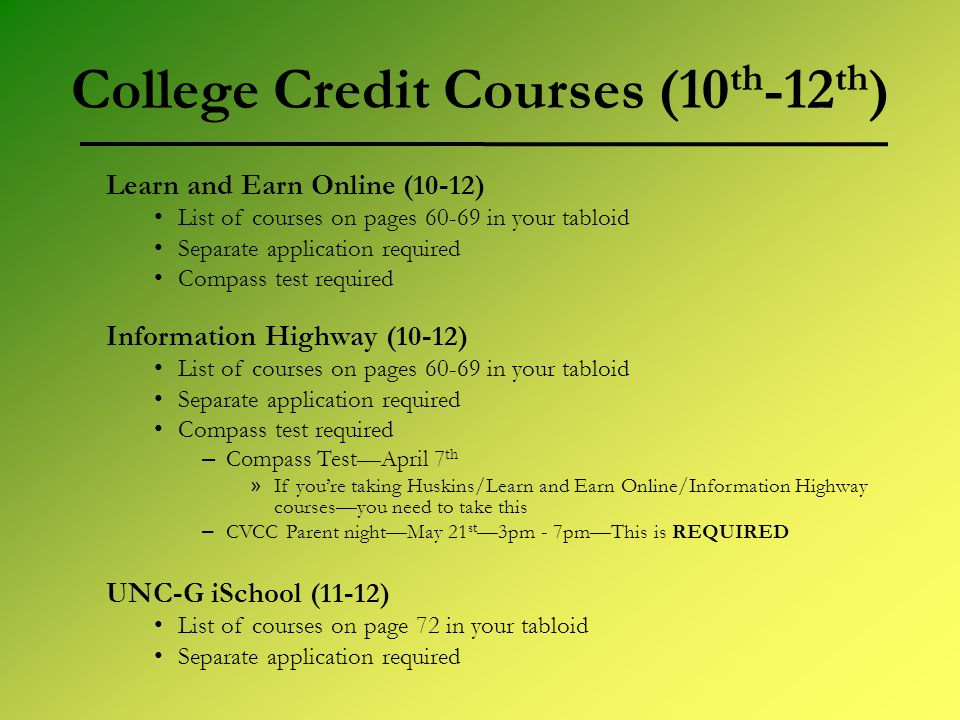 College Credit Courses (10 th -12 th ) Learn and Earn Online (10-12) List of courses on pages 60-69 in your tabloid Separate application required Comp