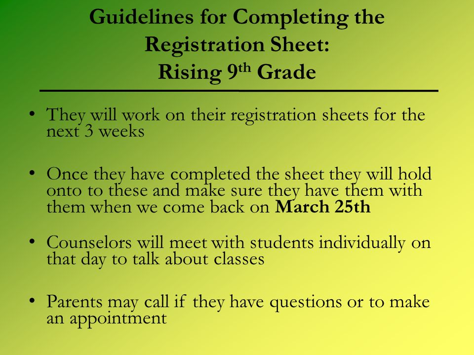 Guidelines for Completing the Registration Sheet: Rising 9 th Grade They will work on their registration sheets for the next 3 weeks Once they have co