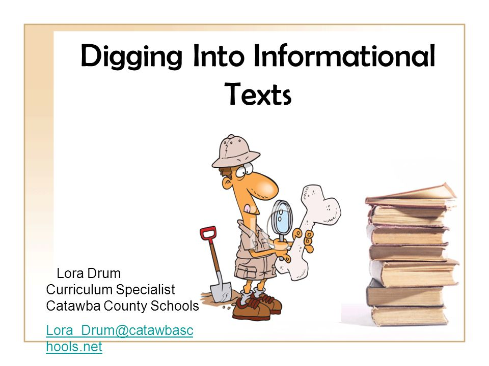 Digging Into Informational Texts Lora Drum Curriculum Specialist Catawba County Schools Lora_Drum@catawbasc hools.net