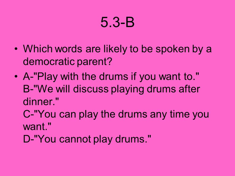5.3-B Which words are likely to be spoken by a democratic parent? A-