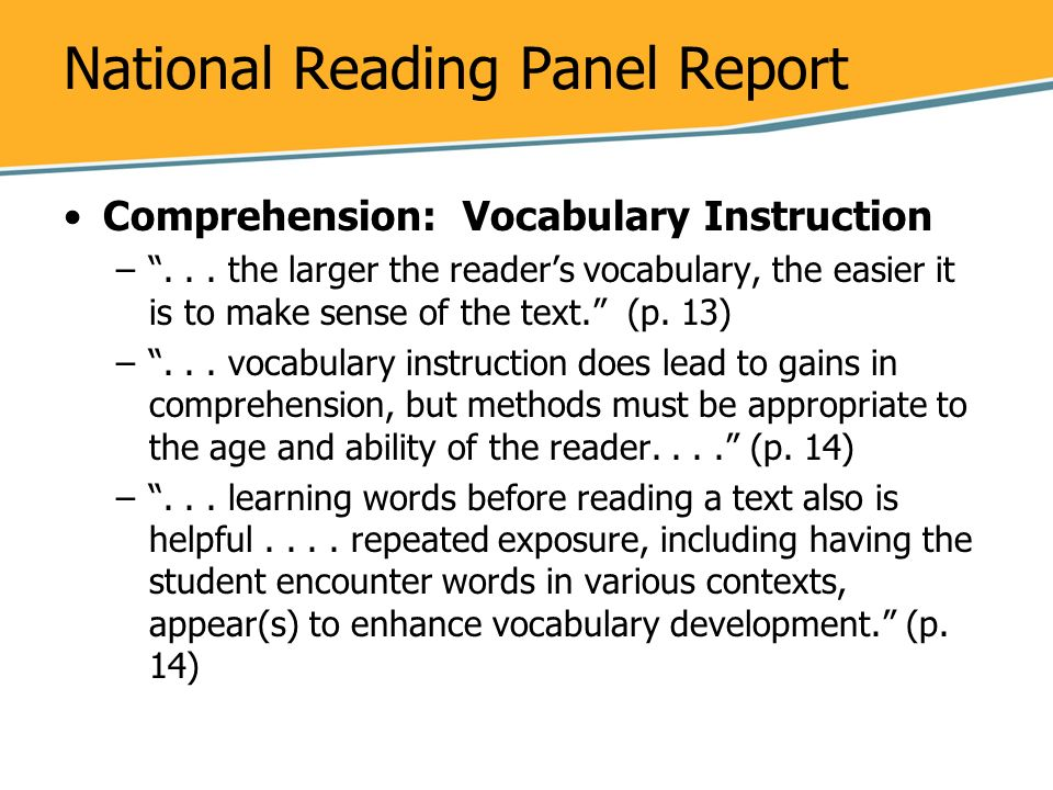 National Reading Panel Report Comprehension: Vocabulary Instruction –... the larger the readers vocabulary, the easier it is to make sense of the text