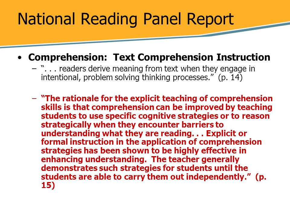 National Reading Panel Report Comprehension: Text Comprehension Instruction –... readers derive meaning from text when they engage in intentional, pro