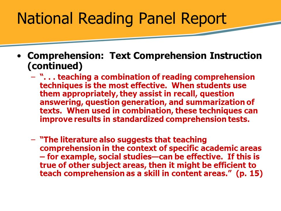 National Reading Panel Report Comprehension: Text Comprehension Instruction (continued) –... teaching a combination of reading comprehension technique
