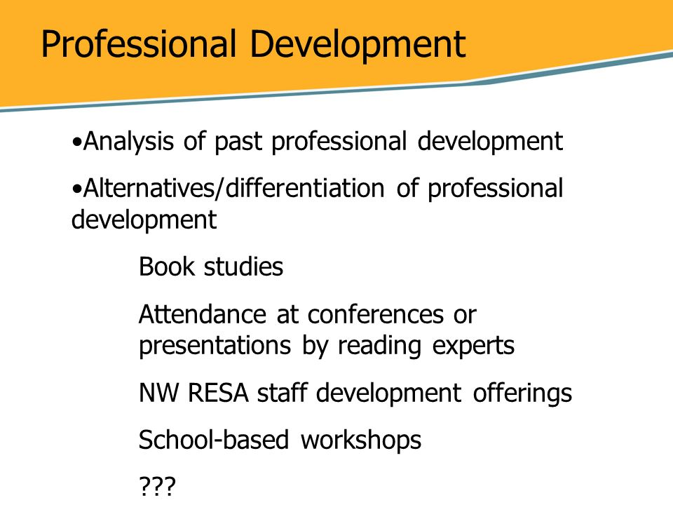 Professional Development Analysis of past professional development Alternatives/differentiation of professional development Book studies Attendance at