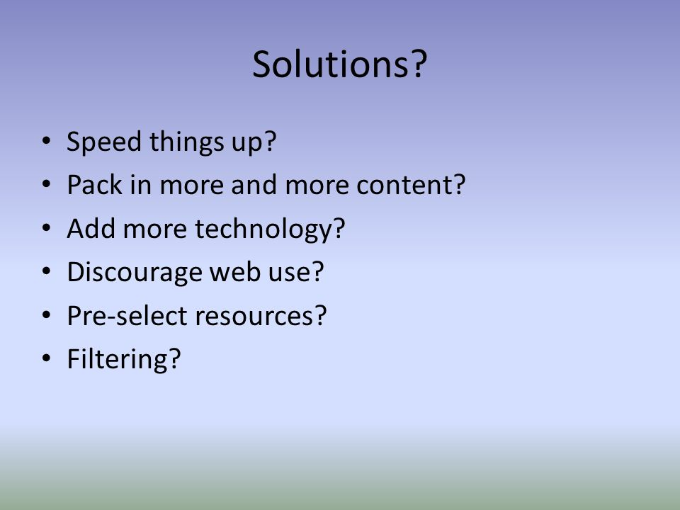 Solutions. Speed things up. Pack in more and more content.