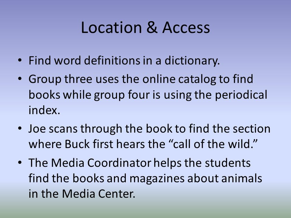 Location & Access Find word definitions in a dictionary.