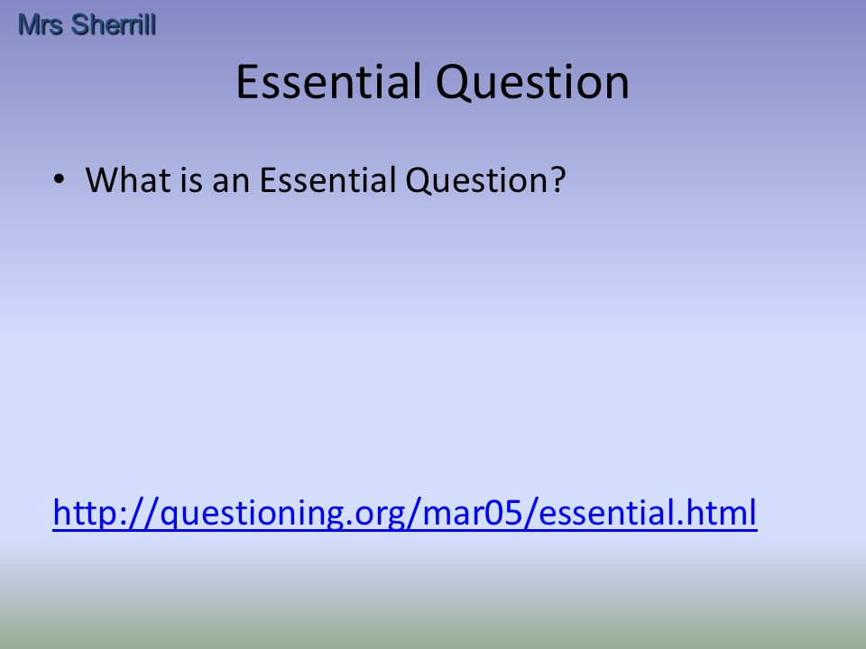 Essential Question What is an Essential Question.