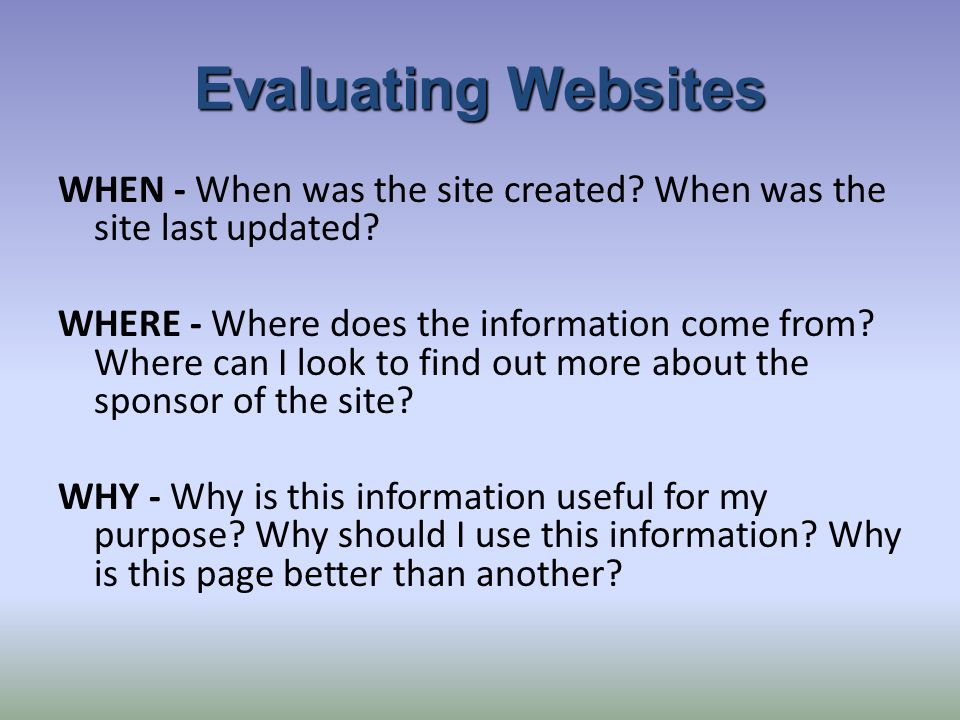 Evaluating Websites WHEN - When was the site created.