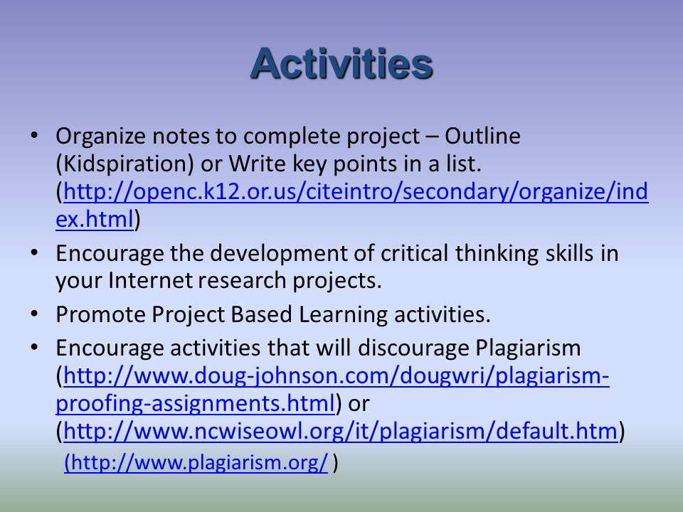 Activities Organize notes to complete project – Outline (Kidspiration) or Write key points in a list.