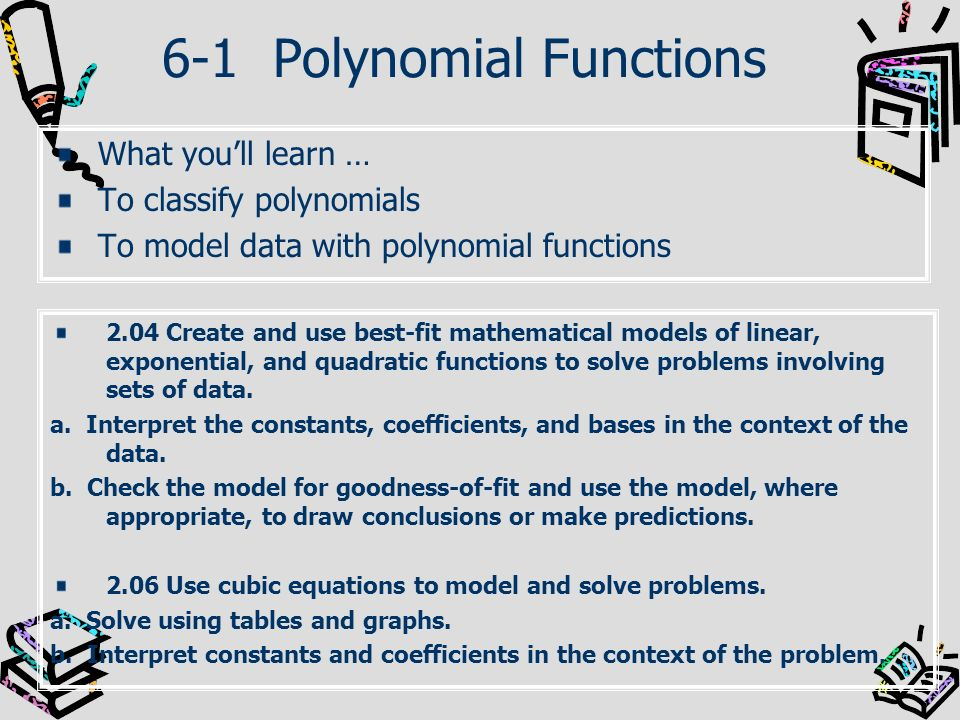 6-3 Dividing Polynomials What youll learn … To divide polynomials using long division To divide polynomials using synthetic division 1.03 Operate with algebraic expressions (polynomial, rational, complex fractions) to solve problems.