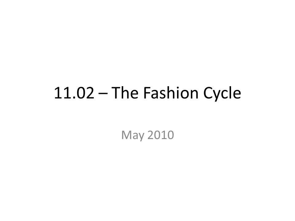 The Fashion Cycle 1.terms – Avant-garde - the advance group in any field, esp.
