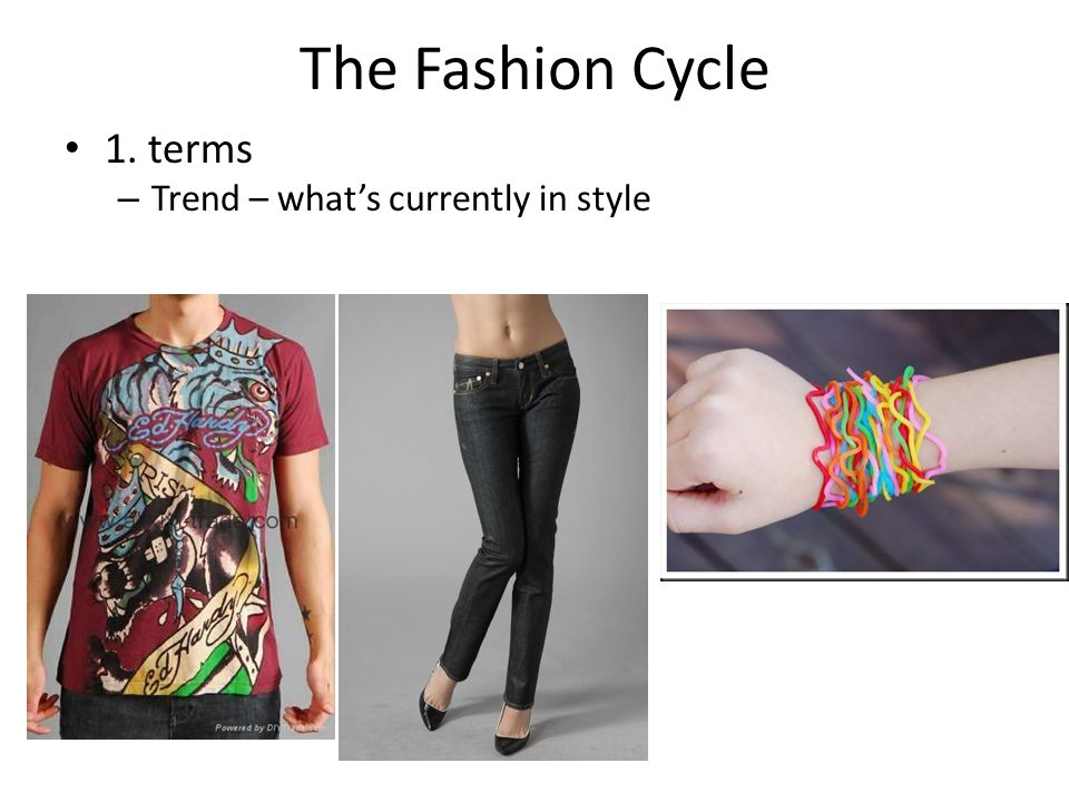 The Fashion Cycle 1. terms – Trend – whats currently in style