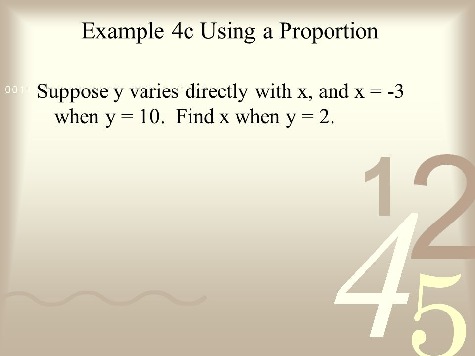 Example 4c Using a Proportion Suppose y varies directly with x, and x = -3 when y = 10. Find x when y = 2.