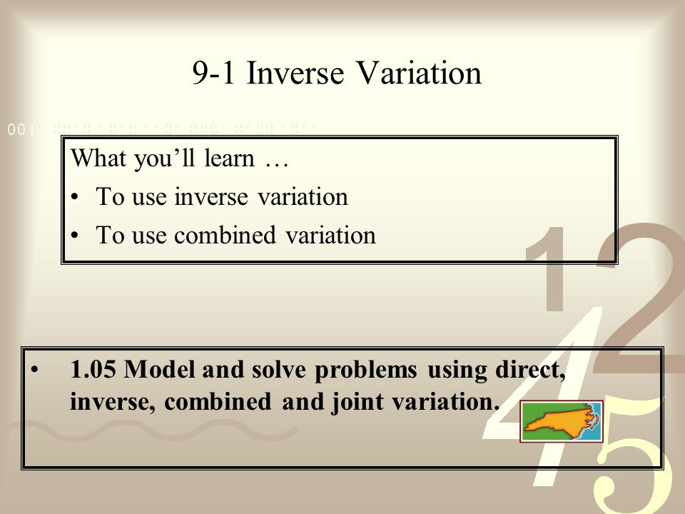 9-1 Inverse Variation What youll learn … To use inverse variation To use combined variation 1.05 Model and solve problems using direct, inverse, combined and joint variation.