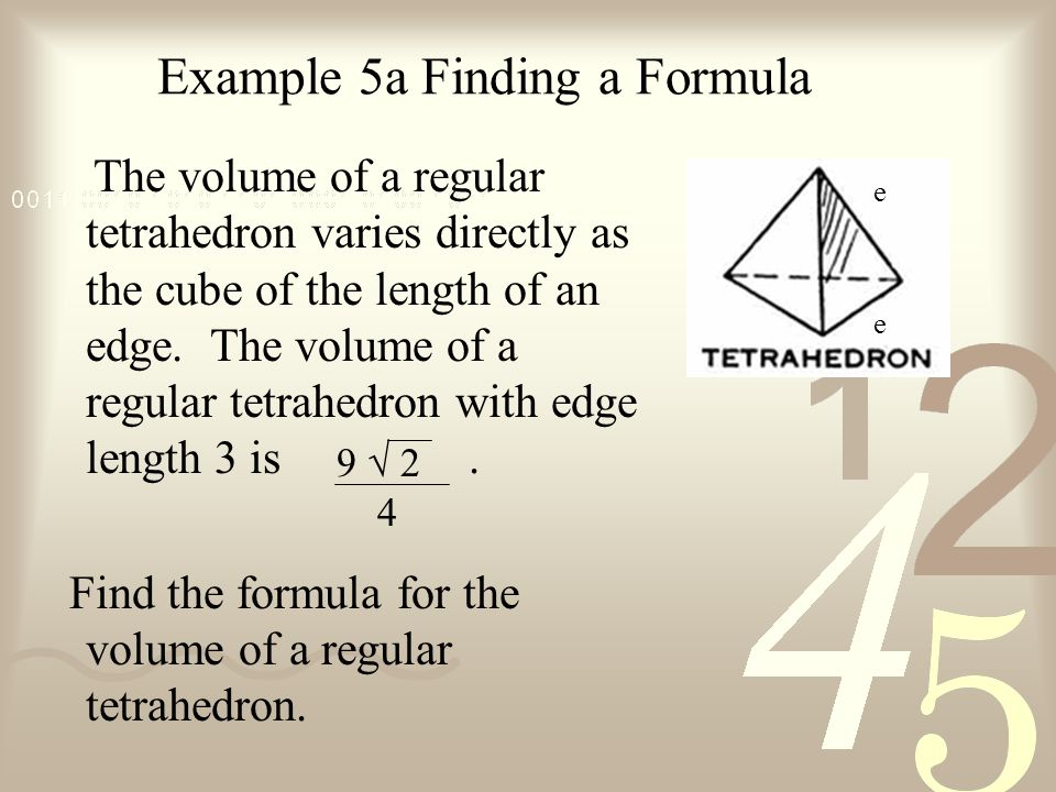 Example 5a Finding a Formula The volume of a regular tetrahedron varies directly as the cube of the length of an edge.