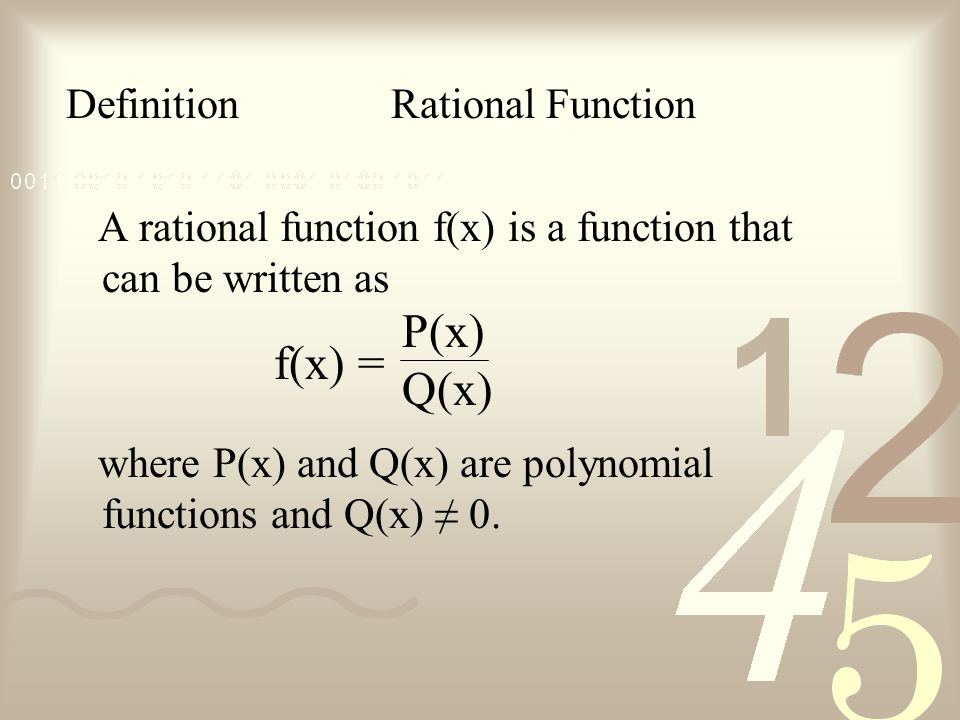 Definition Rational Function A rational function f(x) is a function that can be written as where P(x) and Q(x) are polynomial functions and Q(x) 0.