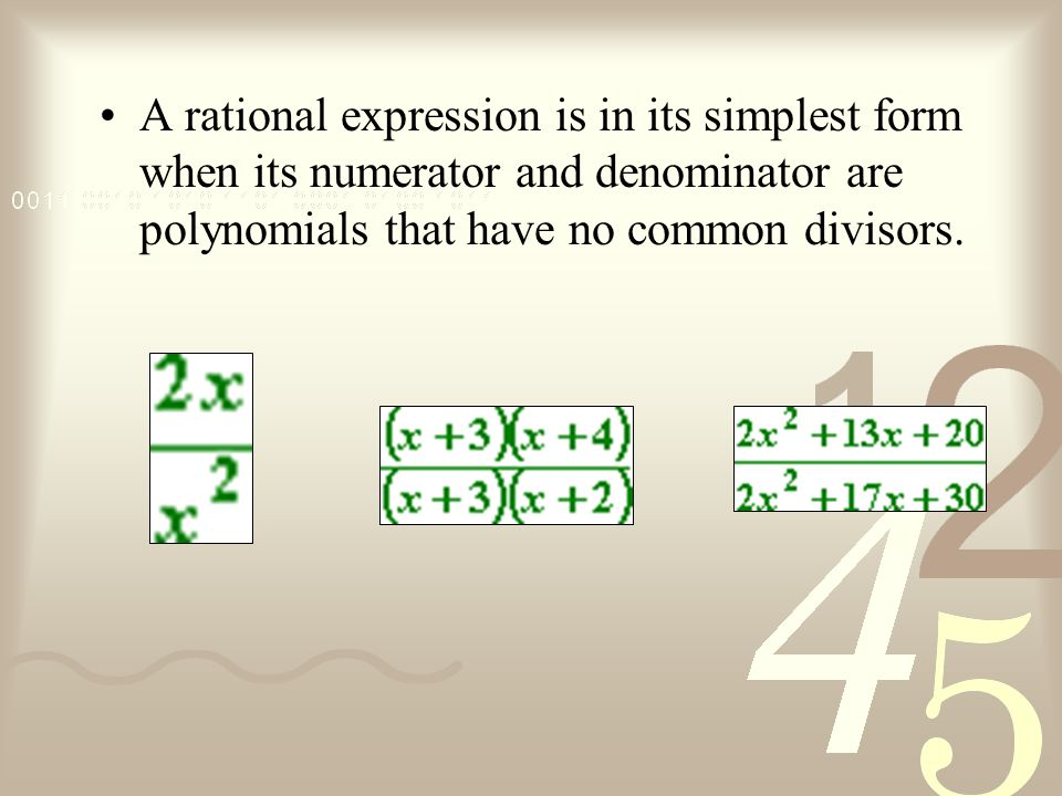 A rational expression is in its simplest form when its numerator and denominator are polynomials that have no common divisors.